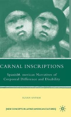 Carnal Inscriptions: Spanish American Narratives of Corporeal Difference and Disability