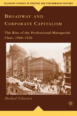 Broadway and Corporate Capitalism: The Rise of the Professional-Managerial Class, 1900-1920