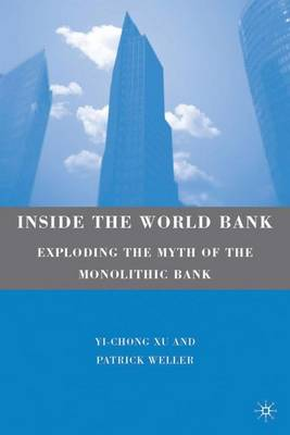 Inside the World Bank: Exploding the Myth of the Monolithic Bank