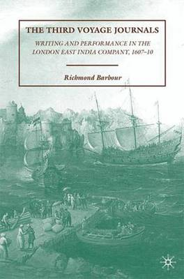 The Third Voyage Journals: Writing and Performance in the London East India Company, 1607-10
