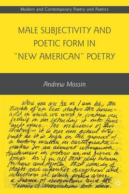 """Male Subjectivity and Poetic Form in """"New American"""" Poetry"""