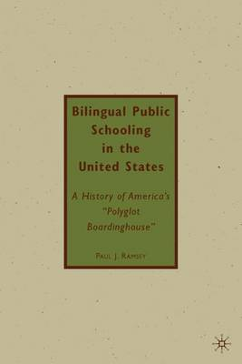 """Bilingual Public Schooling in the United States: A History of America's """"Polyglot Boardinghouse"""""""