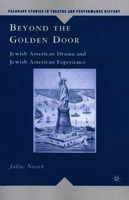 Beyond the Golden Door: Jewish American Drama and Jewish American Experience