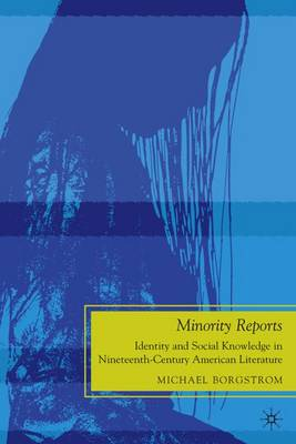 Minority Reports: Identity and Social Knowledge in Nineteenth-Century American Literature