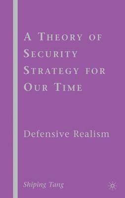 A Theory of Security Strategy for Our Time: Defensive Realism