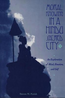 Moral Knowing in a Hindu Sacred City: An Exploration of Mind, Emotion, and Self
