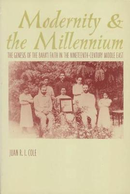 Modernity and the Millennium: The Genesis of the Baha'i Faith in the Nineteenth Century