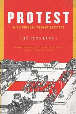 Protest with Chinese Characteristics: Demonstrations, Riots, and Petitions in the Mid-Qing Dynasty