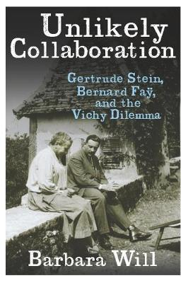 Unlikely Collaboration: Gertrude Stein, Bernard Fay, and the Vichy Dilemma