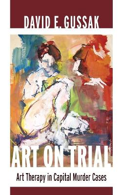 Art on Trial: Art Therapy in Capital Murder Cases
