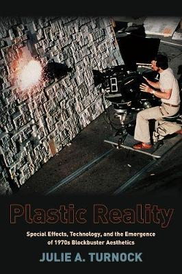 Plastic Reality: Special Effects, Technology, and the Emergence of 1970s Blockbuster Aesthetics