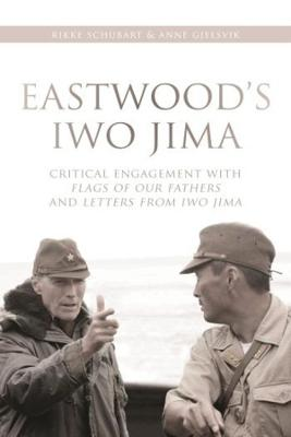 Eastwood's Iwo Jima: Critical Engagements With Flags of Our Fathers and Letters from Iwo Jima