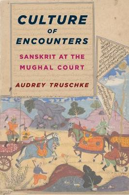 Culture of Encounters: Sanskrit at the Mughal Court