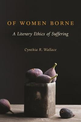 Of Women Borne: A Literary Ethics of Suffering