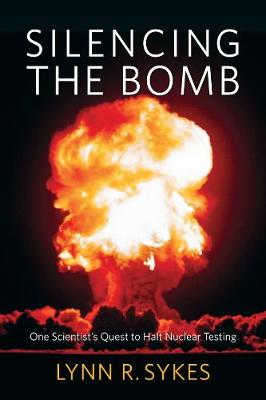 Silencing the Bomb: One Scientist's Quest to Halt Nuclear Testing