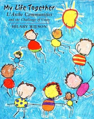 My Life Together: L'Arche Communities and the Challenge of Unity