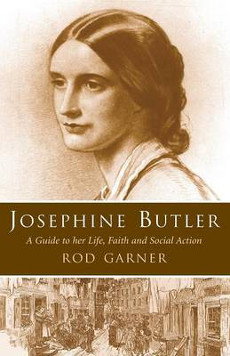 Josephine Butler: A Guide to Her Life, Faith and Social Action