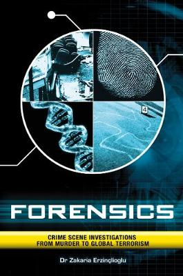 Forensics: Crime Scene Investigations from Murder to Global Terrorism