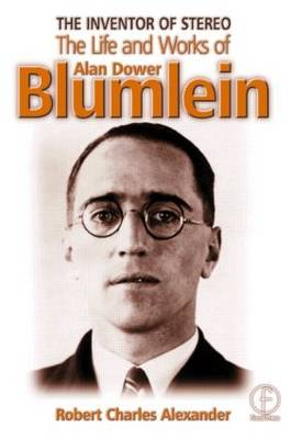 The Inventor of Stereo Sound: The Life and Works of Alan Dower Blumlein