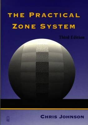 The Practical Zone System: A Guide to Photographic Control