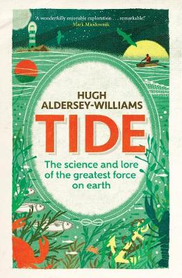Tide: The Science and Lore of the Greatest Force on Earth