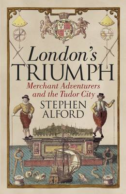 London's Triumph: Merchant Adventurers and the Tudor City