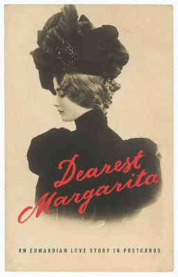 Dearest Margarita: An Edwardian Love Story in Postcards