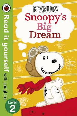 Peanuts: Snoopy's Big Dream - Read It Yourself with Ladybird Level 2