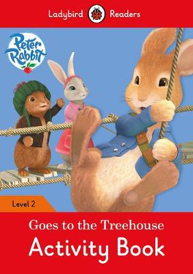Peter Rabbit: Goes to the Treehouse Activity book - Ladybird Readers Level 2
