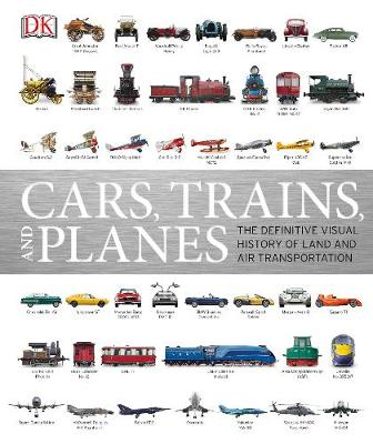 Cars, Trains and Planes: The Definitive Visual History of Land and Air Transportation