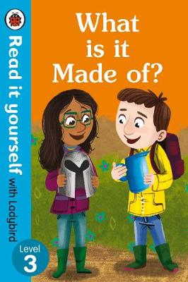 What is it Made of? - Read It Yourself with Ladybird Level 3