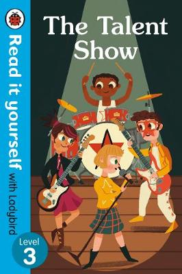 The Talent Show - Read It Yourself with Ladybird Level 3