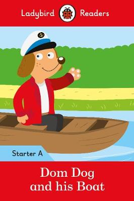 Dom Dog and his Boat - Ladybird Readers Starter Level A