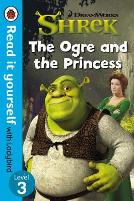 Shrek: The Ogre and the Princess - Read It Yourself with Ladybird Level 3