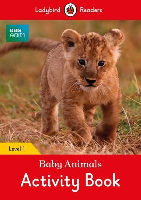 BBC Earth: Baby Animals Activity Book - Ladybird Readers Level 1