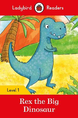 Rex the Big Dinosaur - Ladybird Readers Level 1