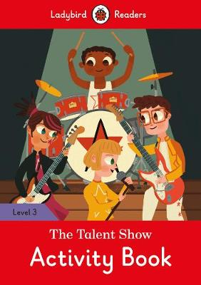 The Talent Show Activity Book - Ladybird Readers Level 3