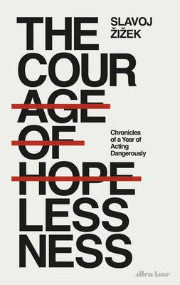 The Courage of Hopelessness: Chronicles of a Year of Acting Dangerously