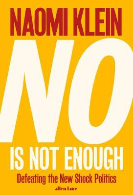 Image result for Book of the Month No is Not Enough: Defeating the New Shock Politics by Naomi Klein