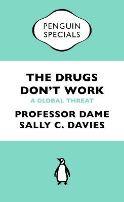 The Drugs Don't Work: A Global Threat