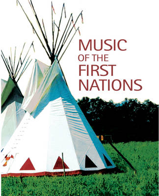 Music of the First Nations: Tradition and Innovation in Native North America