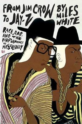 From Jim Crow to Jay-Z: Race, Rap, and the Performance of Masculinity