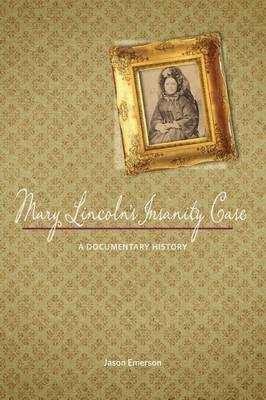 Mary Lincoln's Insanity Case: A Documentary History