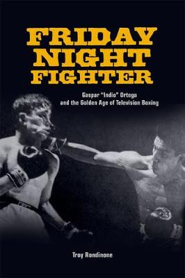 """Friday Night Fighter: Gaspar """"Indio"""" Ortega and the Golden Age of Television Boxing"""