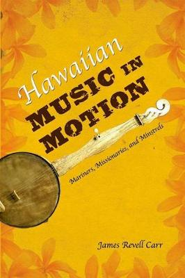 Hawaiian Music in Motion: Mariners, Missionaries, and Minstrels