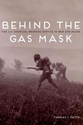 Behind the Gas Mask: The U.S. Chemical Warfare Service in War and Peace