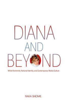 Diana and Beyond: White Femininity, National Identity, and Contemporary Media Culture