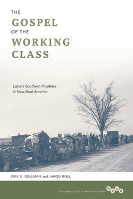 The Gospel of the Working Class: Labor's Southern Prophets in New Deal America