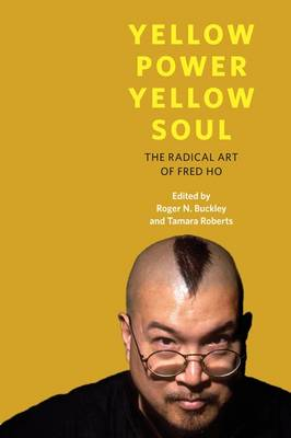 Yellow Power, Yellow Soul: The Radical Art of Fred Ho