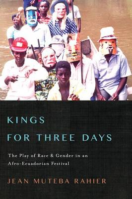 Kings for Three Days: The Play of Race and Gender in an Afro-Ecuadorian Festival
